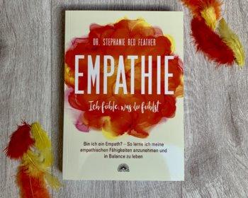 Dr. Stephanie Red Feather: Empathie - Ich fühle, was du fühlst, Ratgeber